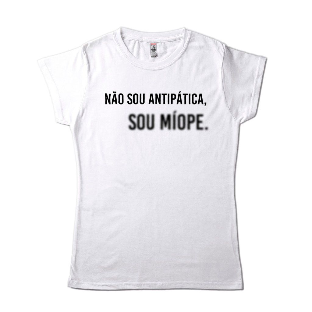 Blusa Feminina Nao Sou Antipatica Sou Miope Frases De Humor