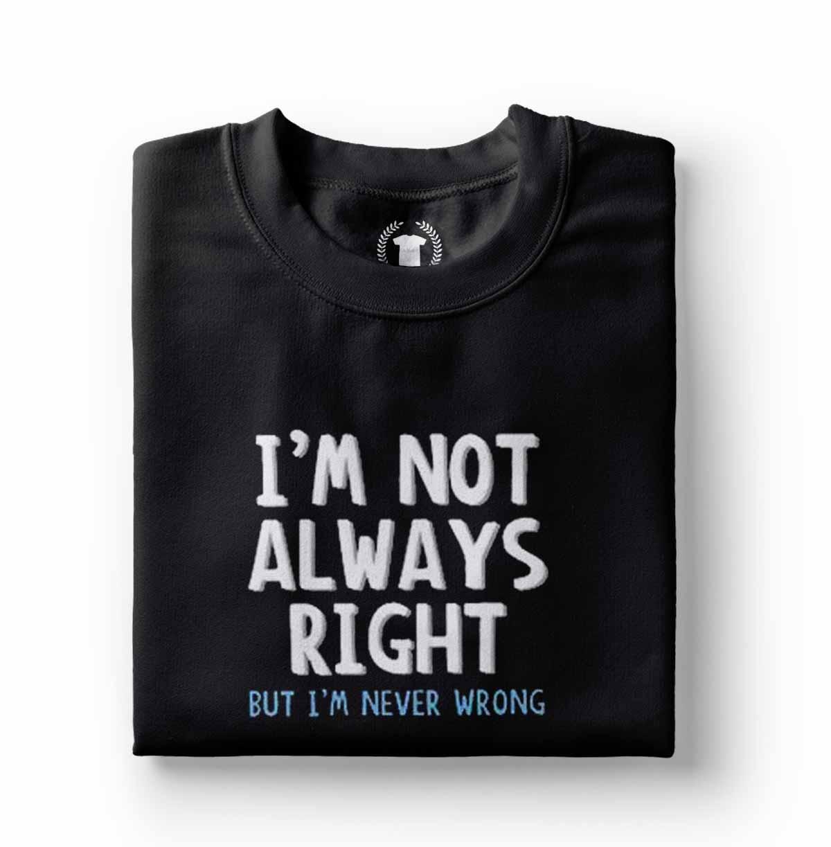 Camisa divertida Nao estou sempre certo mas nunca estou errado