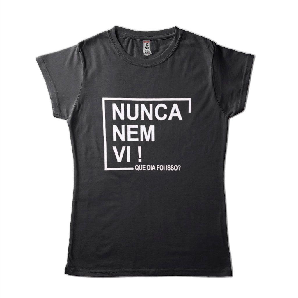 Camisa Feminina Humor Nunca Nem Vi Que Dia Foi Isso