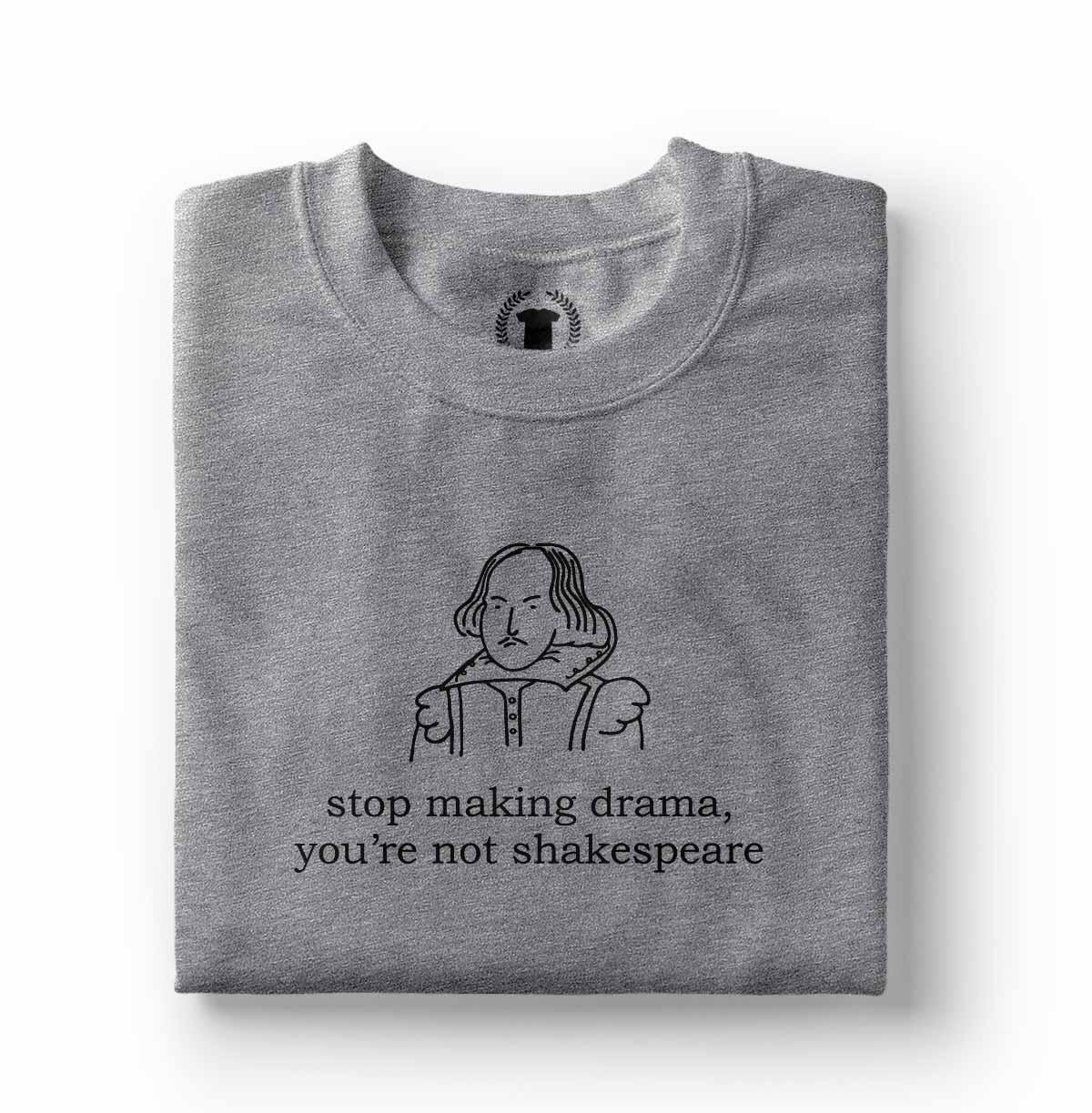 Camisa Frases engracadas Pare de fazer drama voce nao e o shakespeare