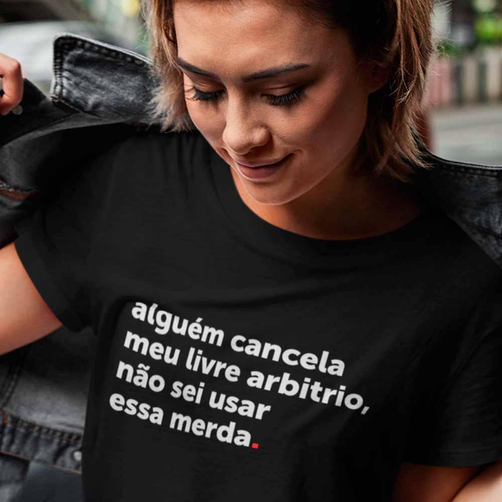 Camiseta alguem cancela meu livre arbitrio