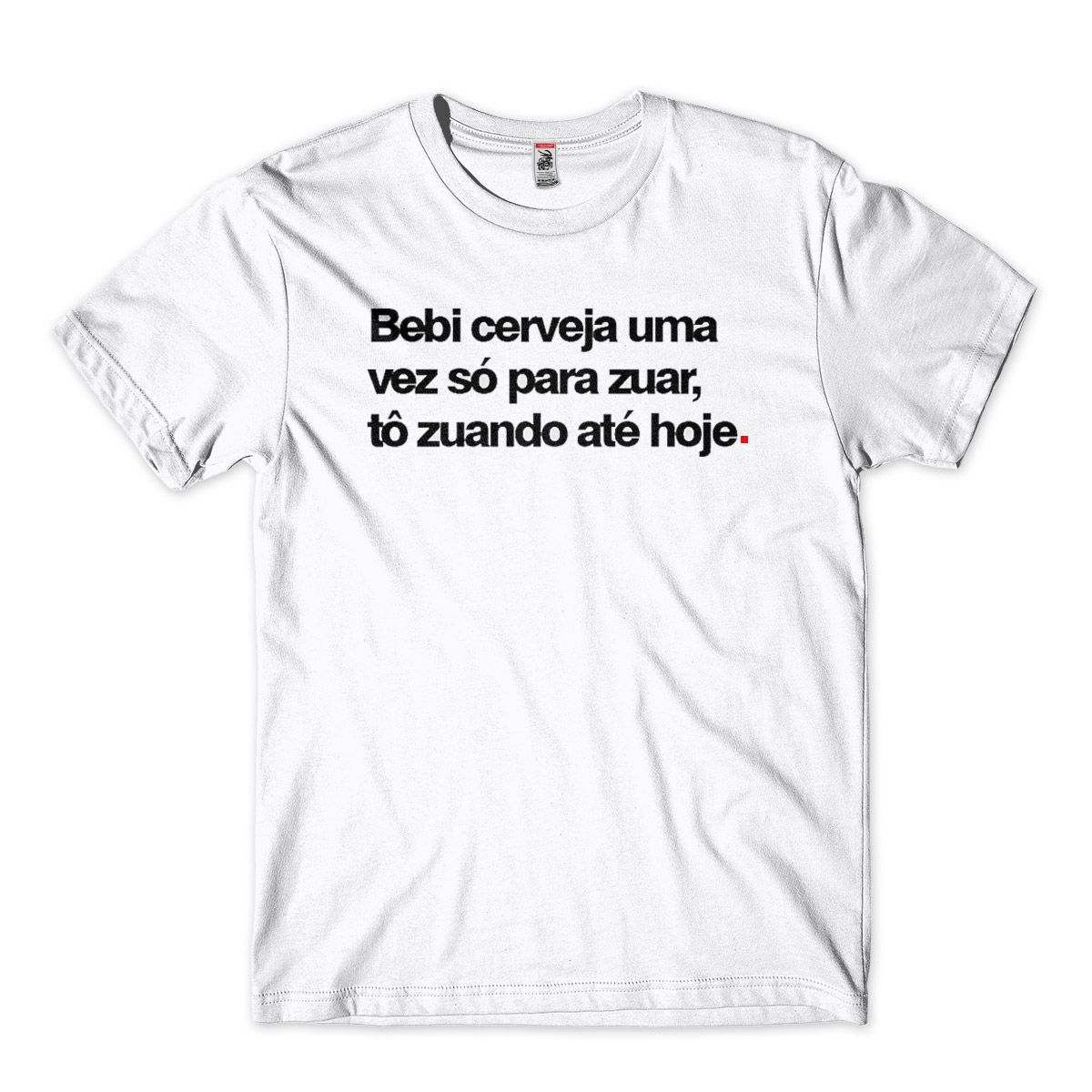 Camiseta bebi cerveja uma vez so pra zuar