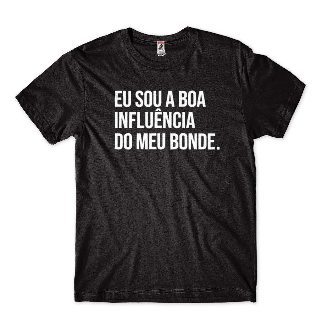 Camiseta Eu Sou A Boa Influencia Do Meu Bonde Frase De Humor