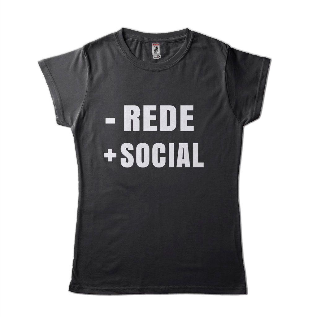 Camiseta Frases Diferentes Feminina Menos Rede Mais Social
