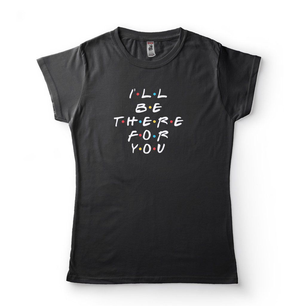 camiseta friends i'll be there for you feminina