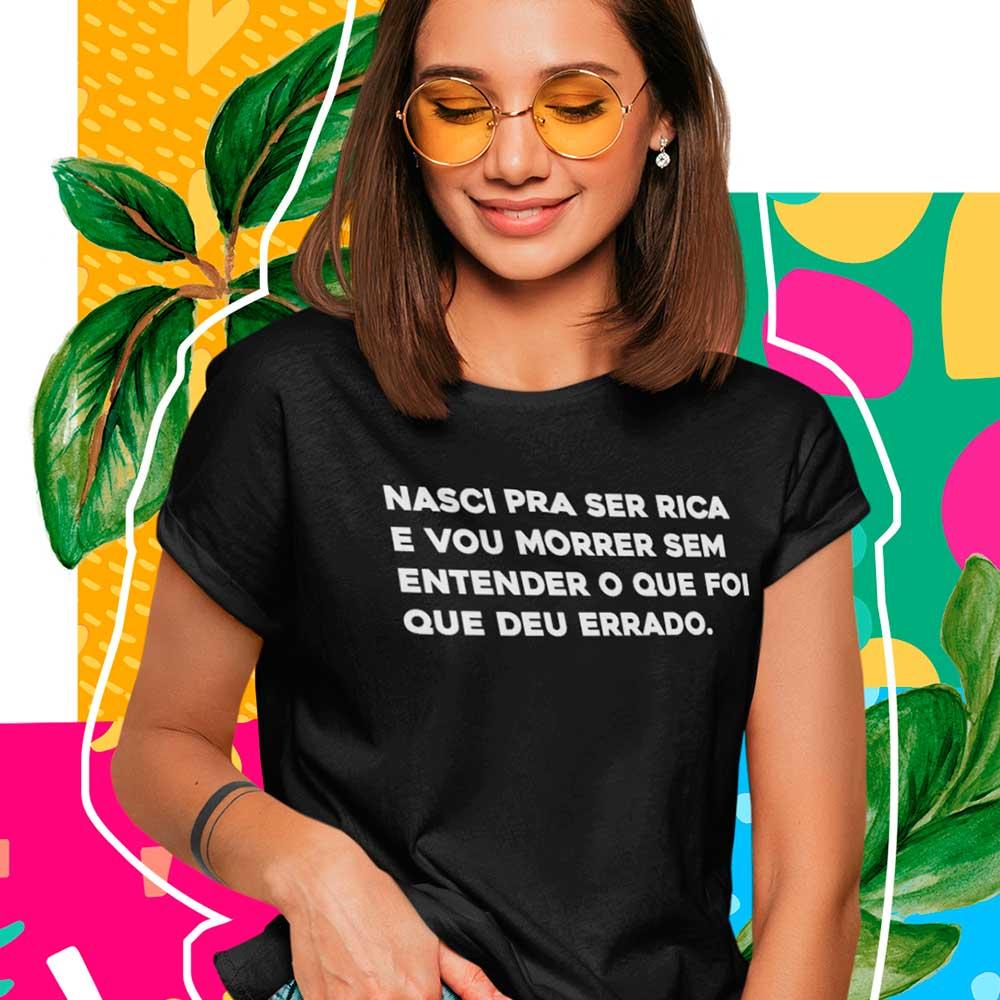 Camiseta nasci pra ser rica SQN engracada