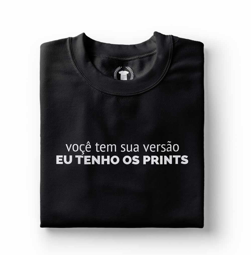 camiseta voce tem sua versao eu tenho os prints