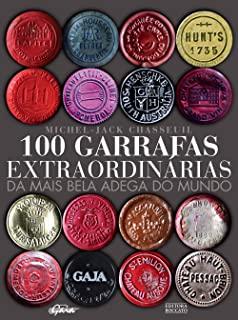 100 Garrafas Extraordinarias Da Mais Bela Adega Do
