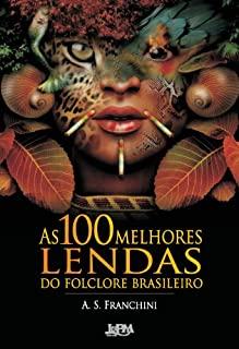 100 Melhores Lendas Do Folclore Brasileiro, As