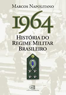 1964: História Do Regime Militar Brasileiro