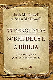 77 Perguntas Sobre Deus E A Bíblia: As Mais Difice