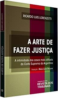 A Arte De Fazer Justiça: A Intimidade Dos Casos Mais Dificeis Da Corte Suprema Da Argentina