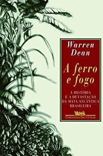 A Ferro E Fogo - A História E A Devastação Da Mata Brasileira