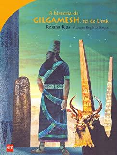 A História De Gilgamesh, O Rei De Uruk