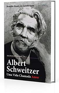 Albert Schweitzer - Uma Vida Chamada Amor