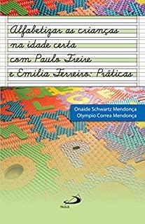 Alfabetizar As Crianças Na Idade Certa Com Paulo Freire E Emília Ferreiro