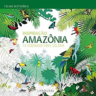 Amazonia: 70 Desenhos Para Colorir - Colecao Inspi