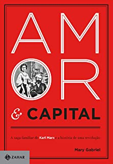 Amor E Capital: A Saga Familia De Karl Marx E A Hi