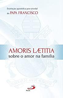 Amoris Laetitia: Sobre O Amor Na Familia - Exortac