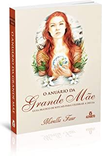 Anuario Da Grande Mae, O: Guia Pratico De Rituais