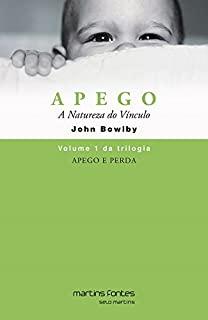 Apego: A Natureza Do Vinculo - Vol.1 - Trilogia Ap