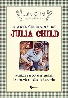 Arte Culinaria De Julia Child, A: Tecnicas E Recei