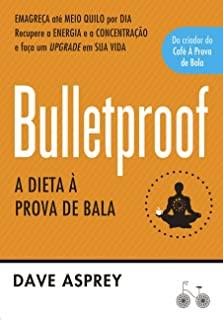 Bulletproof - A Dieta A Prova De Bala