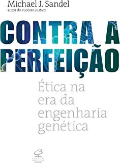 Contra A Perfeição: Ética Na Era Da Engenharia Genética