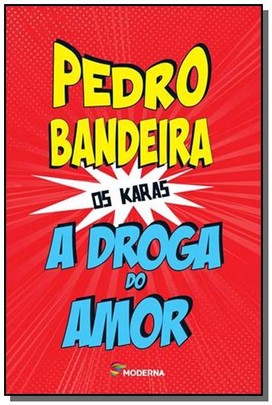 DROGA DO AMOR, A - COLECAO OS KARAS - PEDRO BANDEIRA