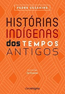 Historias Indigenas Dos Tempos Antigos