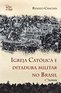 Igreja Catolica E Ditadura Militar No Brasil