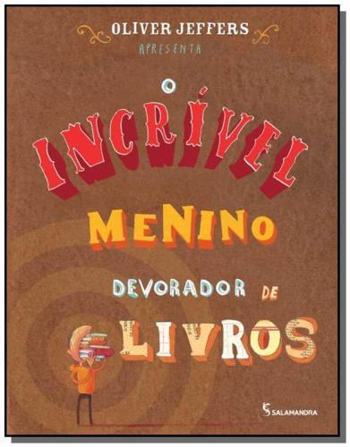INCRIVEL MENINO DEVORADOR DE LIVROS, O - OLIVER JEFFERS