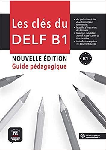 LES CLÉS DU DELF NOUVELLE ÉDITION GUIDE DU PROFESSEUR ET MP3 TÉLECHARGEABLES SUR-B1