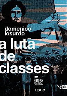 Luta De Classes, A: Uma História Política E Filosofia