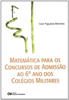 Matemática Para Os Concursos De Admissão Ao 6º Ano Dos Colégios Militares
