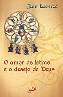 O Amor Às Letras E O Desejo De Deus - Iniciação Aos Autores Monásticos Da Idade Média