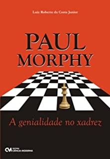 Paul Morphy: A Genialidade Do Xadrez
