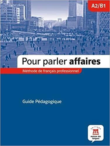 POUR PARLER AFFAIRES (A2.B1) - GUIDE PEDAGOGIQUE