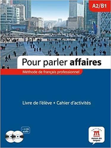 POUR PARLER AFFAIRES LIVRE DE LÉLÈVE ET CAHIER DACTIVITÉS + 2 CD AUDIO-A2/B1
