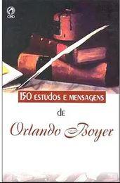 150 Estudos e Mensagens | Orlando Boyer