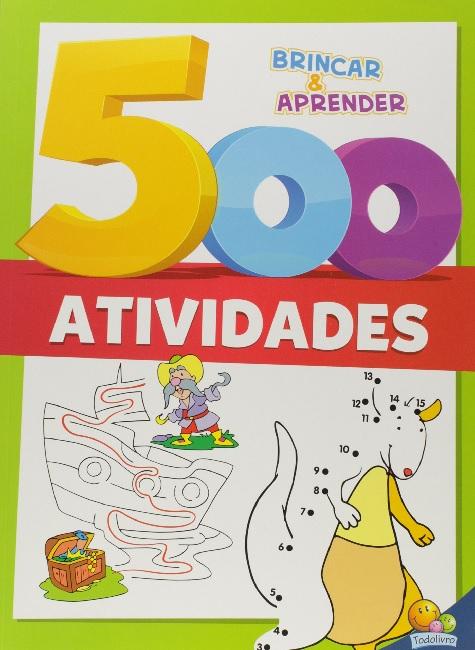 500 Atividades Brincar E Aprender | Todo Livro