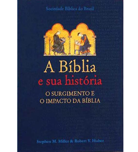 A Bíblia e sua história | Stephen M. Miller | Robert V. Huber