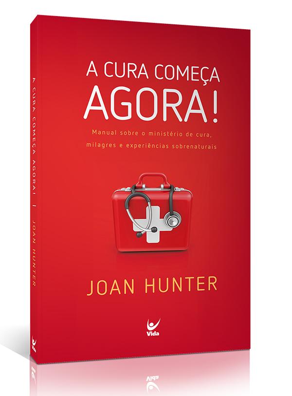 A Cura Começa Agora | Joan Hunter