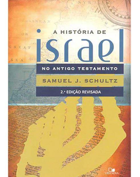 A História De Israel no Antigo Testamento | Samuel J. Schultz