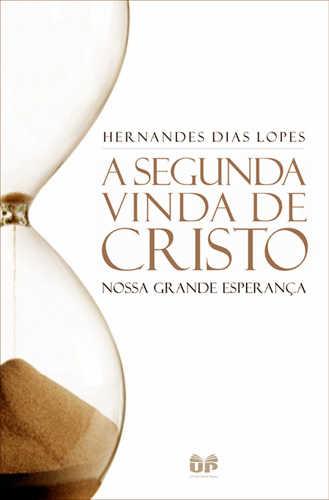 A Segunda Vinda de Cristo | Hernandes Dias Lopes