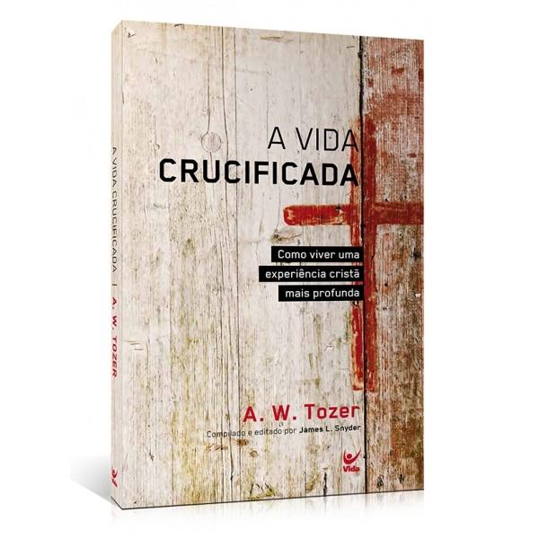 A Vida Crucificada | A. W. Tozer