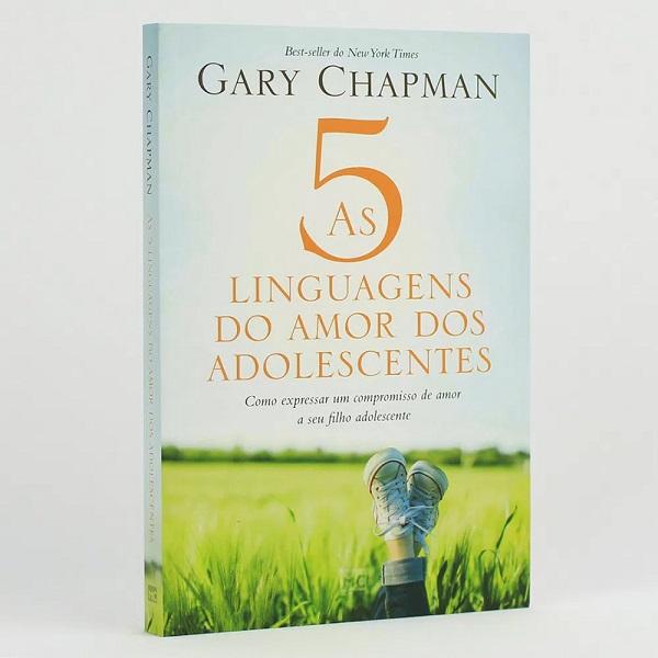 As Cinco Linguagens do Amor dos Adolescentes | Nova Edição | Gary Chapman