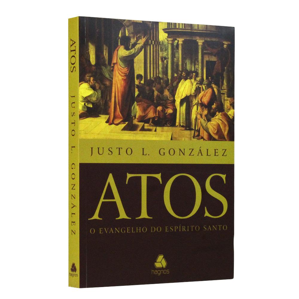 Atos O Evangelho do Espírito Santo - Justo L. Gonzáles