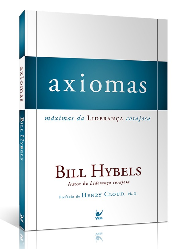 Axiomas - Máximas da Liderança Corajosa | Bill Hybels