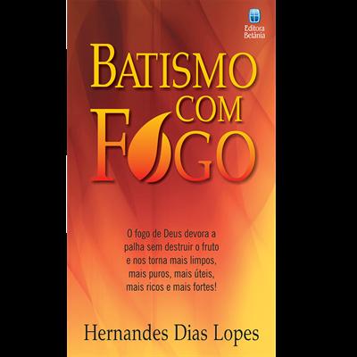 Batismo com Fogo | Hernandes Dias Lopes